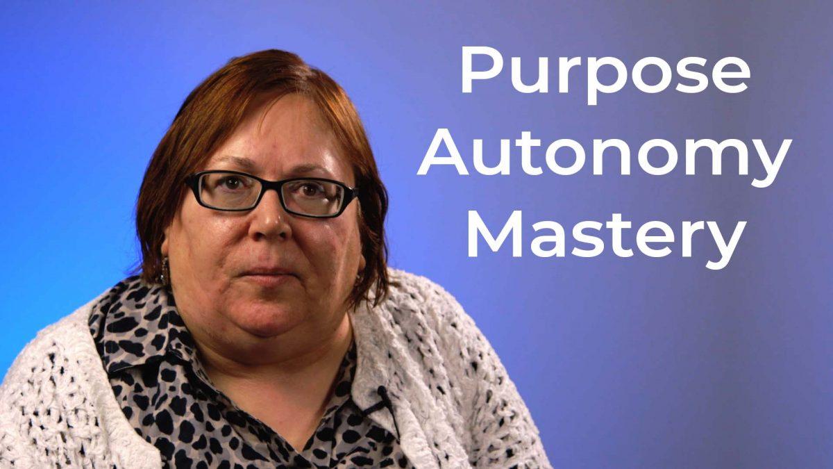 Purpose, Autonomy, Mastery